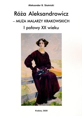 Róża Aleksandrowicz – muza malarzy krakowskich I połowy XX wieku - Aleksander B. Skotnicki