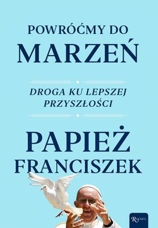 Powróćmy do marzeń. Droga ku lepszej przyszłości - Papież Franciszek, Austen Ivereigh