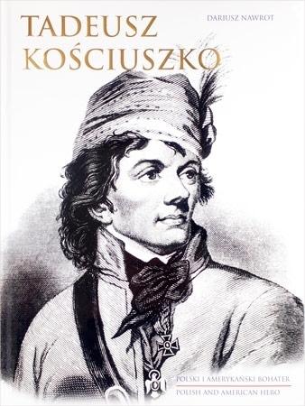 Tadeusz Kościuszko. Polski i amerykański bohater - Dariusz Nawrot : Album