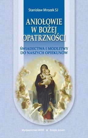 Aniołowie w Bożej Opatrzności - Stanisław Mrozek SJ : Modlitewnik