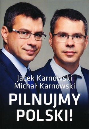 Pilnujmy Polski - Jacek Karnowski, Michał Karnowski