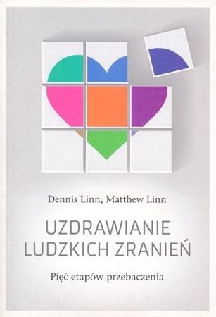 Uzdrawianie ludzkich zranień. Pięć etapów przebaczenia - Dennis Linn, Matthew Linn