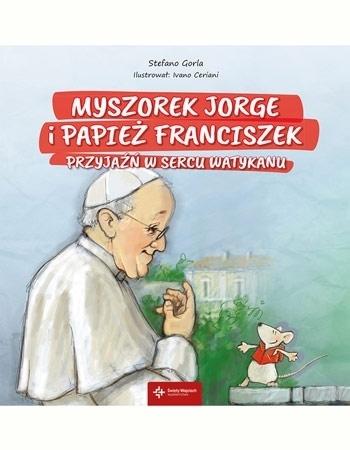 Myszorek Jorge i papież Franciszek. Przyjaźń w sercu Watykanu : Dla dzieci