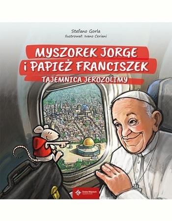 Myszorek Jorge i papież Franciszek. Tajemnica Jerozolimy : Dla dzieci