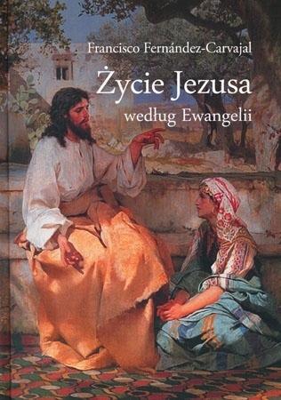 Życie Jezusa według Ewangelii - Francisco Fernández Carvajal