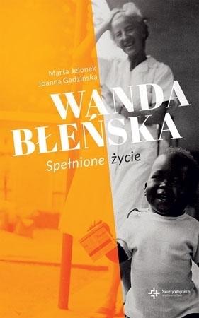 Wanda Błeńska. Spełnione życie. Książka z filmem DVD - Joanna Gadzińska, Marta Jelonek