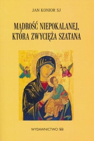 Mądrość Niepokalanej, która zwycięża szatana - O. Jan Konior : Modlitewnik