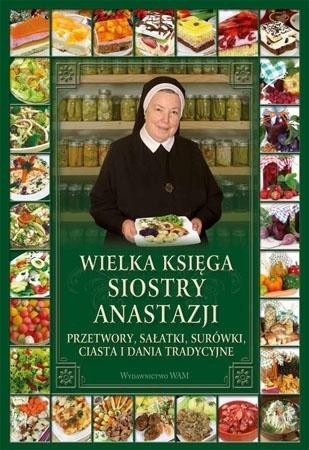 Wielka księga Siostry Anastazji. Kulinarne kompendium Siostry Anastazji! - s. Anastazja Pustelnik