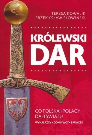 Królewski dar. Co Polska i polacy dali światu - Teresa Kowalik, Przemysław Słowiński