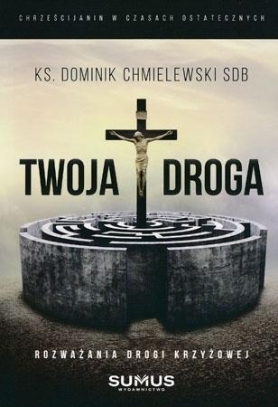 Twoja Droga. Rozważania drogi krzyżowej - ks. Dominik Chmielewski SDB