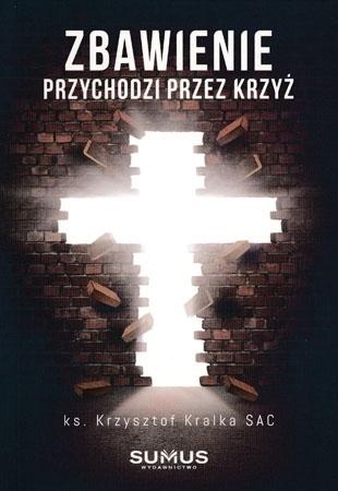Zbawienie przychodzi przez krzyż - ks. Krzysztof Kralka SAC