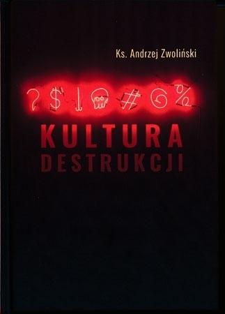 Kultura destrukcji - ks. Andrzej Zwoliński