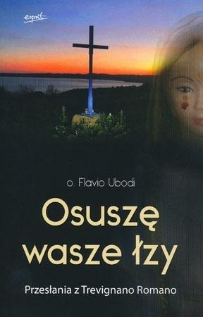 Osuszę wasze łzy. Przesłania z Trevignano Romano - o. Flavio Ubodi