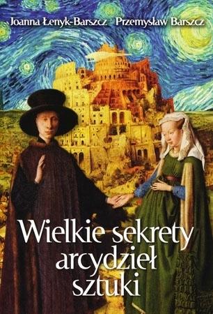 Wielkie sekrety arcydzieł sztuki - Joanna Łenyk-Barszcz, Przemysław Barszcz
