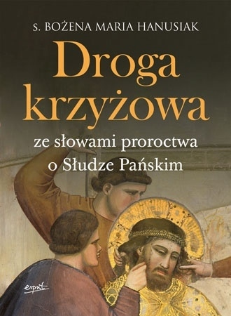 Droga krzyżowa ze słowami proroctwa o Słudze Pańskim - s. Bożena Maria Hanusiak
