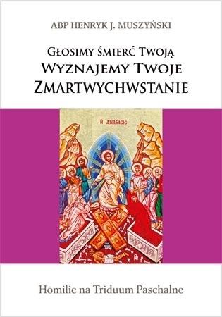 Głosimy śmierć Twoją… - Abp Henryk J. Muszyński