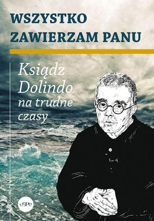 Wszystko zawierzam Panu. Ksiądz Dolindo na trudne czasy - Krzysztof Nowakowski
