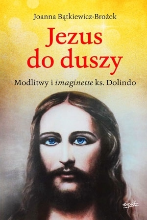 Jezus do duszy. Modlitewnik z ks. Dolindo - Joanna Bątkiewicz-Brożek