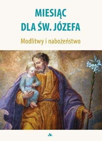 Miesiąc dla św. Józefa. Modlitwy i nabożeństwa : Modlitewnik