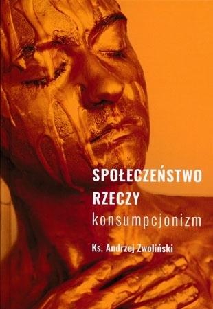 Społeczeństwo rzeczy. Konsumpcjonizm - ks. Andrzej Zwoliński