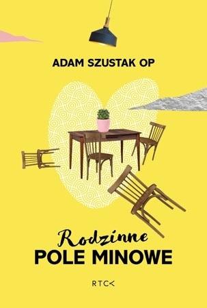 Rodzinne pole minowe - O. Adam Szustak