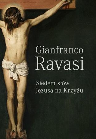 Siedem słów Jezusa na Krzyżu - Kard. Gianfranco Ravasi