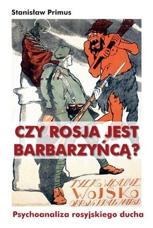 Czy Rosja jest barbarzyńcą? Psychoanaliza rosyjskiego ducha - Stanisław Primus