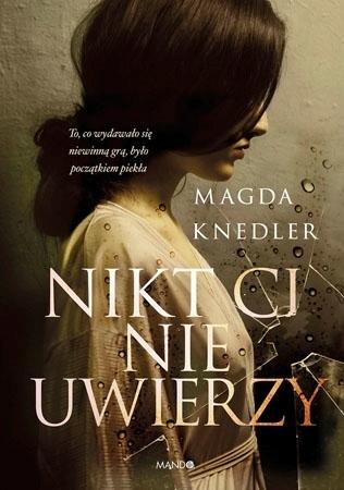 Nikt Ci nie uwierzy - Magda Knedler