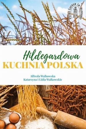 Hildegardowa Kuchnia Polska - Alfreda Walkowska, Katarzyna Walkowska, Lidia Walkowska