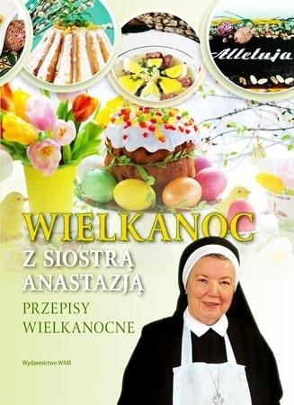 Wielkanoc z Siostrą Anastazją. Przepisy wielkanocne - S. Anastazja Pustelnik