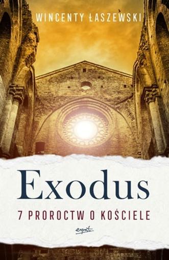 Exodus. 7 proroctw o Kościele - Wincenty Łaszewski