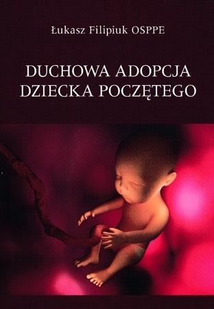 Duchowa adopcja dziecka poczętego - Łukasz Filipiuk OSPPE
