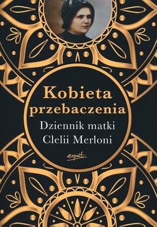 Kobieta Przebaczenia. Dzienniki matki Clelii Merloni - Nicola Gori