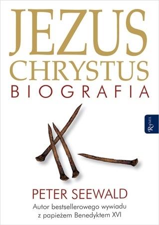Jezus Chrystus. Biografia - Peter Seewald : Nowe wydanie
