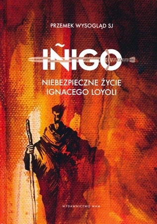 Iñigo. Niebezpieczne życie Ignacego Loyoli - Przemek Wysogląd SJ