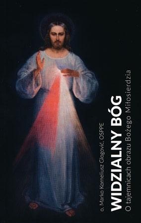 Widzialny Bóg. O tajemnicach obrazu Bożego Miłosierdzia - o. Marko Korneliusz Glogović OSPPE