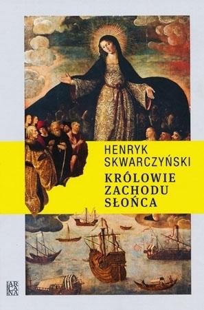 Królowie zachodu słońca - Henryk Skwarczyński