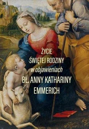 Życie Świętej Rodziny w objawieniach bł. Anny Kathariny Emmerich