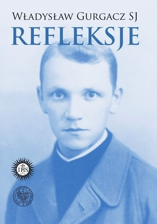 Władysław Gurgacz SJ. Refleksje - Maria Chodyko, Krzysztof A. Dorosz SJ : Biografia