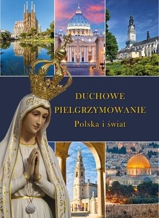 Duchowe pielgrzymowanie. Polska i świat - Robert Szybiński : Album