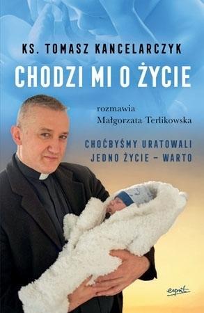 Chodzi mi o życie - Małgorzata Terlikowska, ks. Tomasz Kancelarczyk