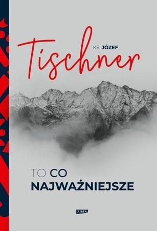 To, co najważniejsze - ks. Józef Tischner
