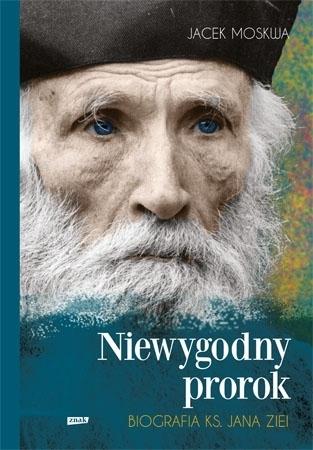 Niewygodny prorok. Biografia ks. Jana Ziei - Jacek Moskwa : Biografia