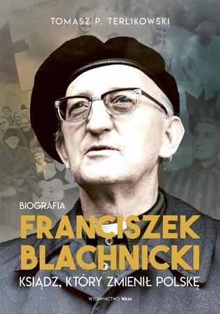 Franciszek Blachnicki. Ksiądz, który zmienił Polskę - Tomasz T. Terlikowski : Briografia