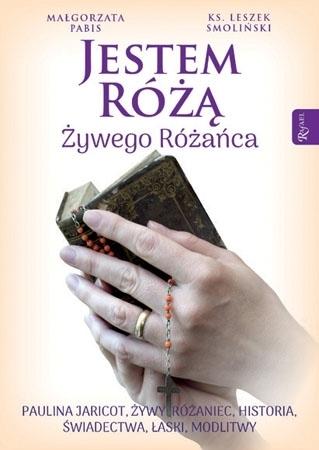 Jestem Różą Żywego Różańca - Małgorzata Pabis, ks. Leszek Smoliński : Biografia
