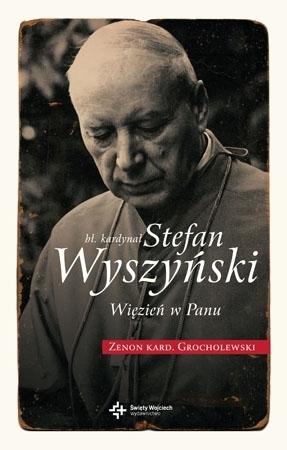 Bł. Kardynał Stefan Wyszyński. Więzień w Panu - Kard. Zenon Grocholewski : Biografia