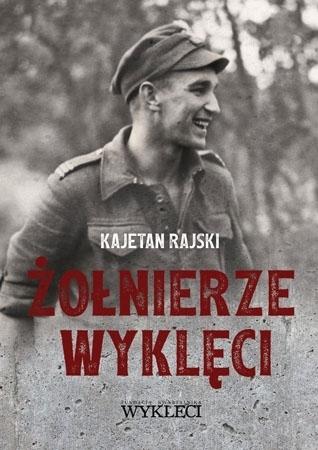 Żołnierze wyklęci - Kajetan Rajski