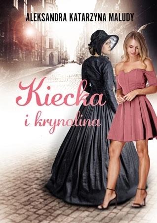 Kiecka i krynolina - Aleksandra Katarzyna Maludy : Powieść