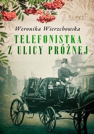 Telefonistka z ulicy Próżnej - Weronika Wierzchowska : Powieść