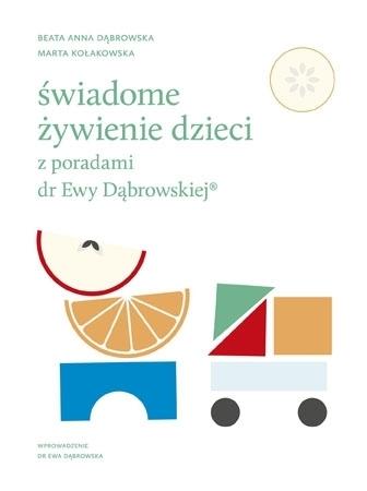 Świadome żywienie dzieci z poradami dr Ewy Dąbrowskiej - Beata Anna Dąbrowska, Marta Kołakowska